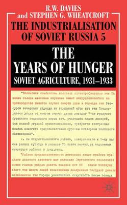 The The Years of Hunger: Soviet Agriculture, 1931-1933: The Years of Hunger: Soviet Agriculture, 1931-1933 The Years of Hunger - Soviet Agriculture 1931-1933 Volume 5 (Hardback)