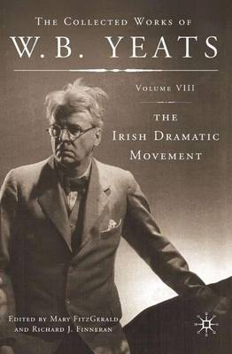 Irish Dramatic Movement - The Collected Works of W.B. Yeats (Hardback)