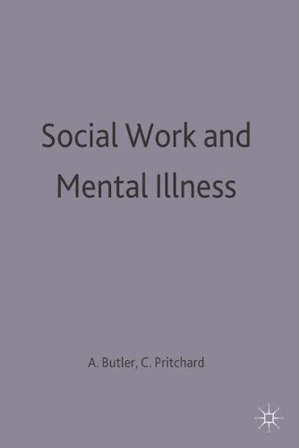 Social Work and Mental Illness - Practical Social Work Series (Paperback)