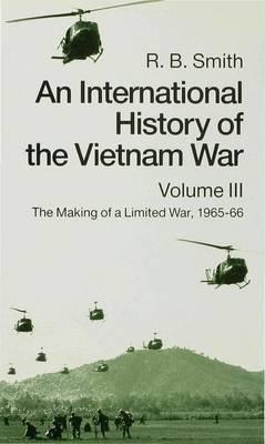 An International History of the Vietnam War: Volume 3: The Making of a Limited War,1965-1966 (Hardback)