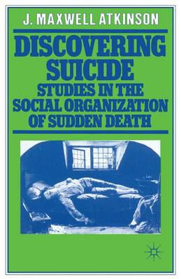 Discovering Suicide: Studies in the Social Organization of Sudden Death (Paperback)