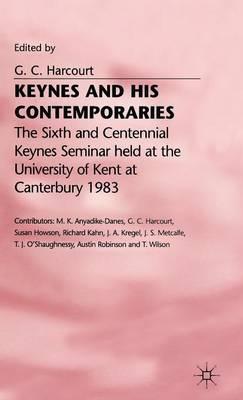 Keynes and His Contemporaries: The Sixth and Centennial Keynes Seminar Held at the University of Kent at Canterbury, 1983 - Keynes seminars (Hardback)