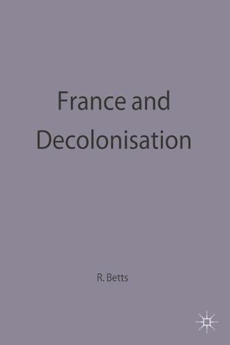 France and Decolonisation - The Making of the Twentieth Century (Hardback)