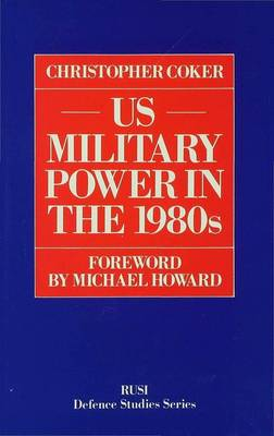 US Military Power in the 1980s - RUSI Defence Studies (Hardback)