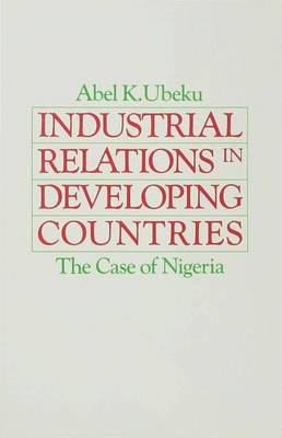 Industrial Relations in Developing Countries: The Case of Nigeria (Hardback)