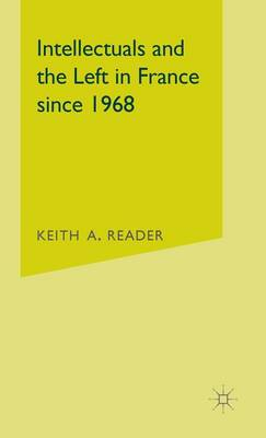 Intellectuals and the Left in France Since 1968 (Hardback)