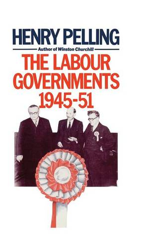 The Labour Governments, 1945-51 - Critical Studies of the Asia-Pacific (Hardback)