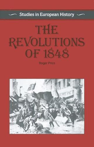 The Revolutions of 1848 - Studies in European History (Paperback)