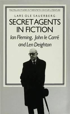 Secret Agents in Fiction: Ian Fleming, John Le Carre and Len Deighton - Studies in Twentieth-Century Literature (Hardback)