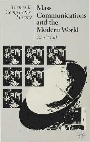 Mass Communications and the Modern World - Themes in Comparative History (Paperback)