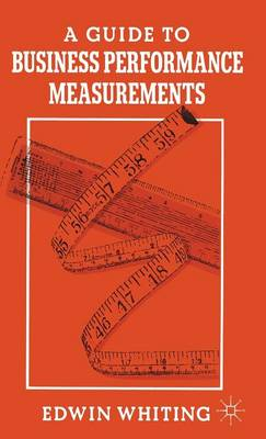 A Guide to Business Performance Measurements (Hardback)
