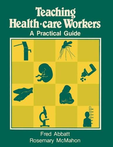 Teaching Health-care Workers: A Practical Guide (Hardback)