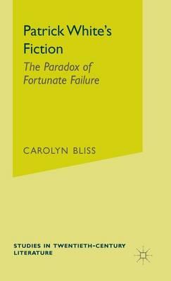 Patrick White's Fiction: The Paradox of Fortunate Failure - Studies in 20th Century Literature (Hardback)