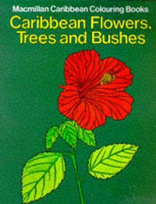 Caribbean Flowers, Trees and Bushes Colouring Book - Macmillan Caribbean colouring books (Paperback)