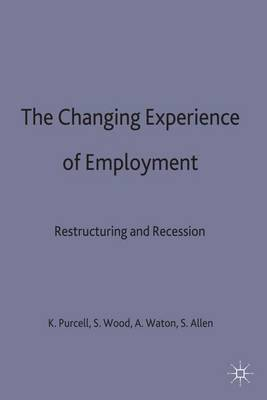 The Changing Experience of Employment: Restructuring and Recession - Explorations in Sociology. (Hardback)