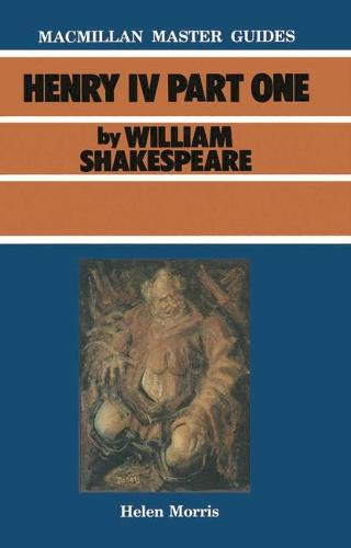 Shakespeare: Henry IV Part I - Macmillan Master Guides (Paperback)