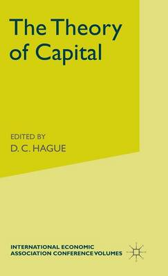 The Theory of Capital: Proceedings of a Conference held by the International Economic Association - International Economic Association Series (Hardback)