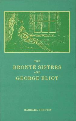 The Bronte Sisters and George Eliot: A Unity of Difference (Hardback)