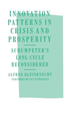 Innovation Patterns in Crisis and Prosperity: Schumpeter's Long Cycle Reconsidered (Hardback)