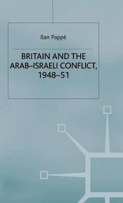 Britain and the Arab-Israeli Conflict, 1948-51 - St Antony's Series (Hardback)