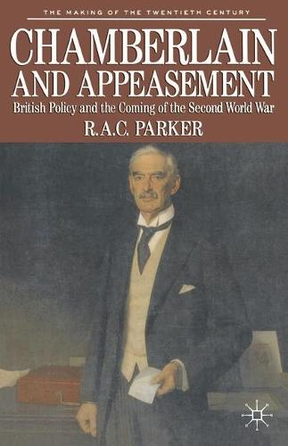 Chamberlain and Appeasement: British Policy and the Coming of the Second World War - The Making of the Twentieth Century (Paperback)