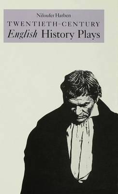 Twentieth-Century English History Plays: From Shaw to Bond (Hardback)