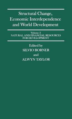 Structural Change, Economic Interdependence and World Development: Natural and Financial Resources for Development v. 2: Congress Proceedings - International Economic Association Vol 81 (Hardback)