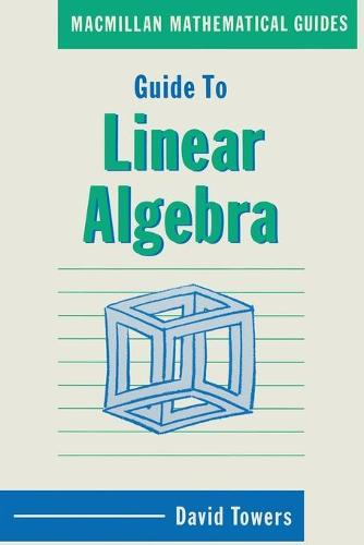 Guide to Linear Algebra - Mathematical Guides (Paperback)