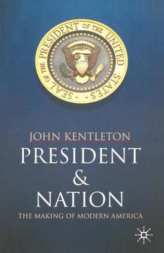 President and Nation: The Making of Modern America (Paperback)