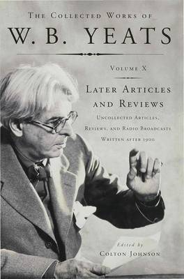Later Articles and Reviews - The Collected Works of W.B. Yeats 10 (Hardback)