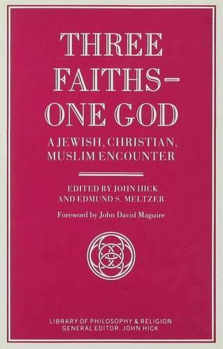 Three Faiths - One God: A Jewish, Christian, Muslim Encounter - Library of Philosophy and Religion (Hardback)