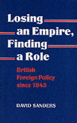 Losing an Empire, Finding a Role: British Foreign Policy Since 1945 (Paperback)