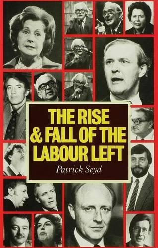 The Rise and Fall of the Labour Left (Hardback)