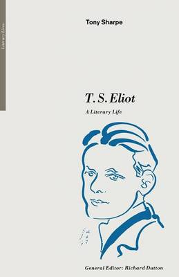 T. S. Eliot: A Literary Life - Literary Lives (Paperback)
