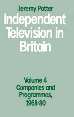 Independent Television in Britain: Volume 4: Companies and Programmes, 1968-80 (Hardback)