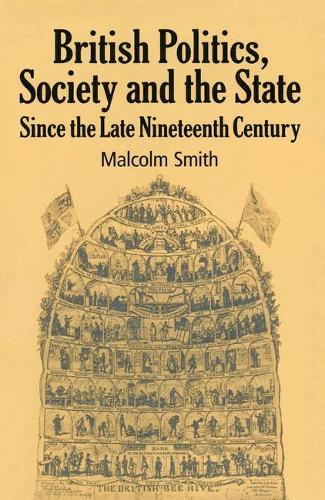 British Politics, Society and the State since the Late Nineteenth Century (Paperback)