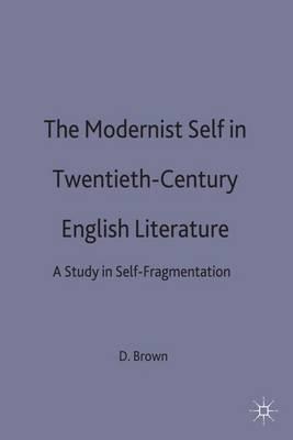 The Modernist Self in Twentieth-Century English Literature: A Study in Self-Fragmentation (Hardback)