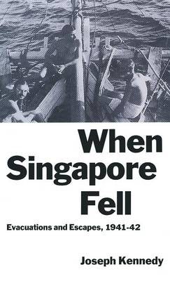 When Singapore Fell: Evacuations and Escapes, 1941-42 (Hardback)