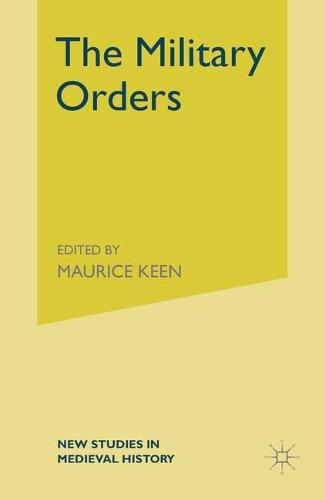 The Military Orders from the Twelfth to the Early Fourteenth Centuries - New Studies in Medieval History (Paperback)