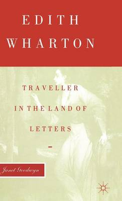 Edith Wharton: Traveller in the Land of Letters (Hardback)
