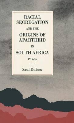 Racial Segregation and the Origins of Apartheid in South Africa, 1919-36 - St Antony's Series (Hardback)