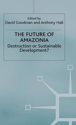 The Future of Amazonia: Destruction or Sustainable Development? (Hardback)