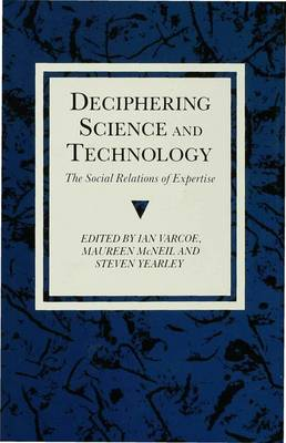 Deciphering Science and Technology: The Social Relations of Expertise - Explorations in Sociology. (Hardback)