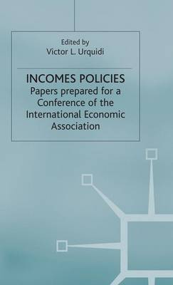 Incomes Policies: Papers prepared for a Conference of the International Economic Association - International Economic Association Series (Hardback)