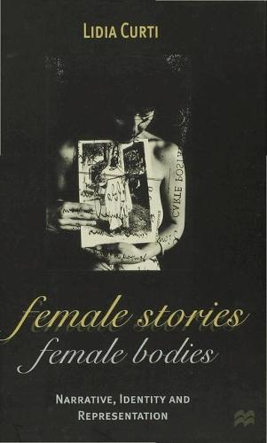 Female Stories, Female Bodies: Narrative, Identity and Representation - Communications and Culture (Hardback)