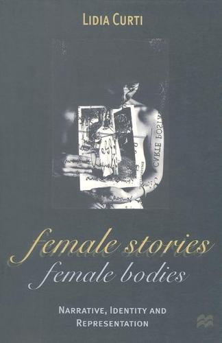 Female Stories, Female Bodies: Narrative, Identity and Representation - Communications and Culture (Paperback)
