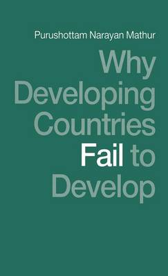Why Developing Countries Fail to Develop: International Economic Framework and Economic Subordination (Hardback)