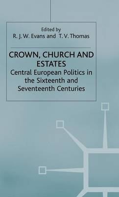 Crown, Church and Estates: Central European Politics in the Sixteenth and Seventeenth Centuries (Hardback)