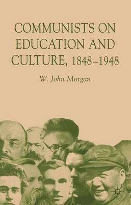 Communists on Education and Culture, 1848-1948 (Hardback)