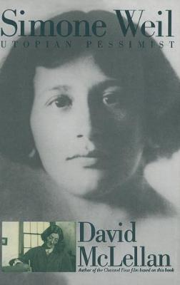 Simone Weil: Utopian Pessimist (Hardback)